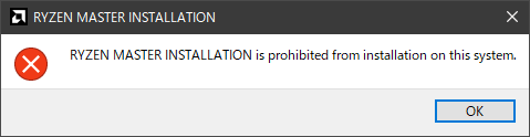 RYZEN MASTER INSTALLATION is prohibited from installation on this system